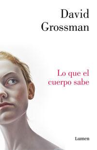 Lo Que El Cuerpo Sabe - David Grossman