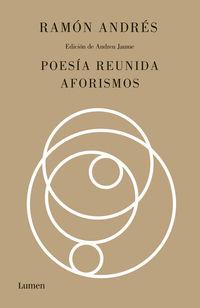 Poesia Reunida Y Aforismos - Ramon Andres