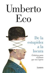 De La Estupidez A La Locura - Umberto Eco