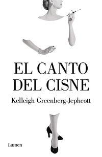 el canto del cisne - Kelleigh Greenberg-Jephcott