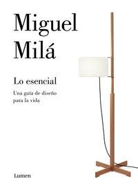 Lo Esencial - Una Guia De Diseño Para La Vida - Miguel Mila