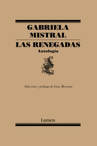 Renegadas, Las - Antologia - Lina Meruane / Gabriela Mistral