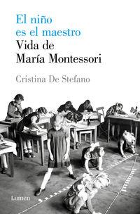 NIÑO ES EL MAESTRO, EL - VIDA DE MARIA MONTESSORI