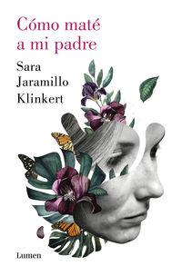Como Mate A Mi Padre - Sara Jaramillo Klinkert