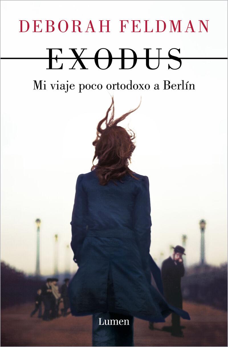 exodus - mi viaje poco ortodoxo a berlin (unorthdox 2) - Deborah Feldman