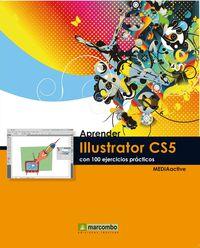Aprender Illustrator Cs5 Con 100 Ejercicios Practicos - Aa. Vv.
