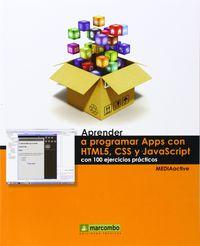 APRENDER A PROGRAMAR APPS CON HTML5, CSS Y JAVASCRIPT CON 100 EJERCICIOS PRACTICOS