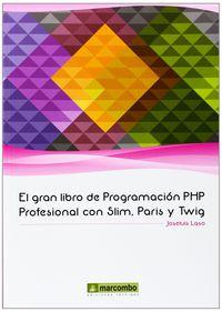 Gran Libro De Programacion Php Profesional Con Slim, Paris Y Twig - Jose Luis Laso