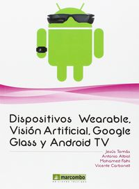 DISPOSITIVOS WEARABLES, VISION ARTIFICIAL, GOOGLE GLASS Y ANDROID TV