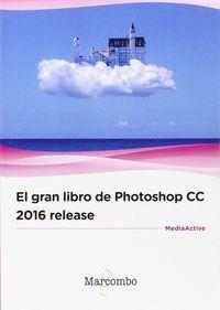 GRAN LIBRO DE PHOTOSHOP CC 2016 RELEASE, EL