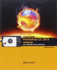 Aprender Photoshop Cc 2016 Release - Con 100 Ejercicios Practicos - Aa. Vv.