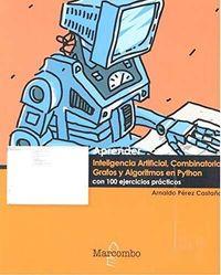 Aprender Inteligencia Artificial, Combinatoria, Grafos Y Algoritmos En Python - Arnaldo Perez Castaño