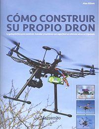 Como Construir Su Propio Dron - Alex Elliot