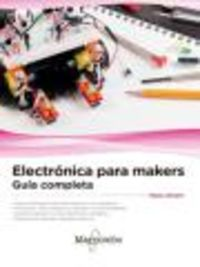 ELECTRONICA PARA MAKERS - GUIA COMPLETA