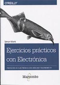 EJERCICIOS PRACTICOS CON ELECTRONICA - PROYECTOS DE ELECTRONICA CON ARDUINO Y RASPBERRY PI