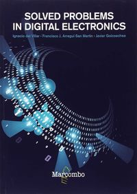 Solved Problems In Digital Electronics - Ignacio Del Villar / Francisco Arregui San Martin / Javier Goicoechea