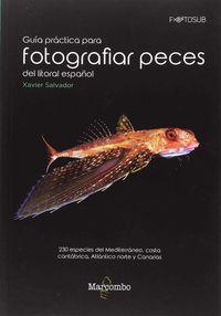Guia Practica Para Fotografias Peces Del Litoral Español - 230 Especies Del Mediterraneo, Costa Cantabrica, Atlantico Norte Y Canarias - Xavier Salvador