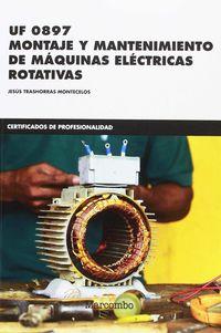 Cp - Montaje Y Mantenimiento De Maquinas Electricas Rotativas (uf 0897) - Jesus Trashorras Montecelos