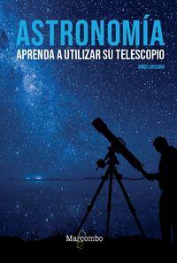 ASTRONOMIA - APRENDA A UTILIZAR SU TELESCOPIO