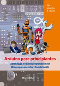 ARDUINO PARA PRINCIPIANTES - APRENDIZAJE MEDIANTE PROGRAMACION POR BLOQUES PARA DOCENTES Y TODA LA FAMILIA