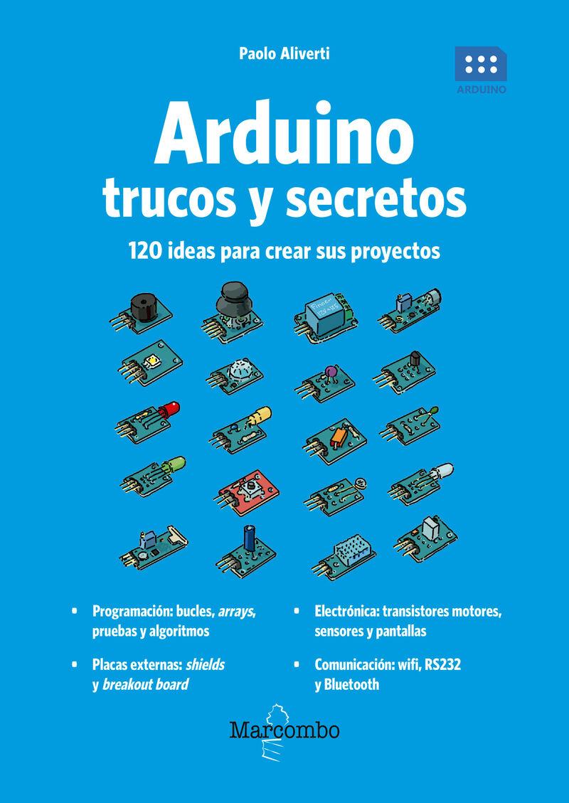 ARDUINO - TRUCOS Y SECRETOS - 120 IDEAS PARA RESOLVER CUALQUIER PROBLEMA