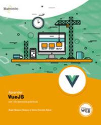 Aprender Vuejs Con 100 Ejercicios Practicos - Angel Vazquez Vazquez / Ramon Serrano Valero