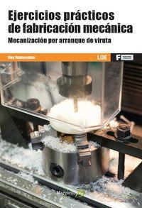 GM / GS - EJERCICIOS PRACTICOS DE FABRICACION MECANICA - MECANIZACION POR ARRANQUE DE VIRUTA