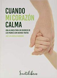 CUANDO MI CORAZON CALMA - UNA ALIANZA PARA UN DIVORCIO DE LOS PADRES CON BUENOS TRATOS