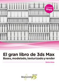 GRAN LIBRO DE 3DS MAX, EL - BASES, MODELADO, TEXTURIZADO Y RENDER