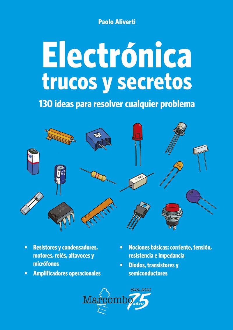 ELECTRONICA: TRUCOS Y SECRETOS - 130 IDEAS PARA RESOLVER CUALQUIER PROBLEMA