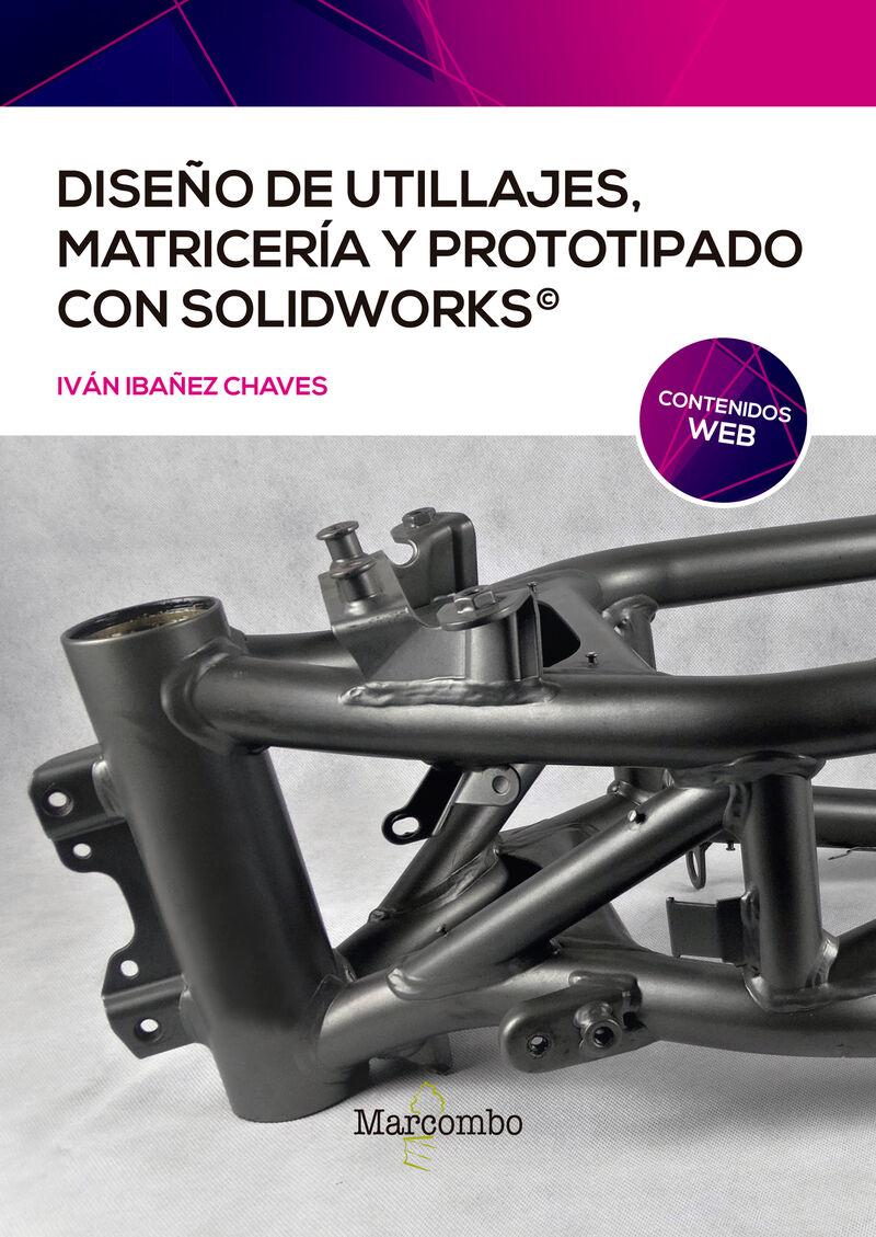 DISEÑO DE UTILLAJES, MATRICERIA Y PROTOTIPADO CON SOLIDWORKS
