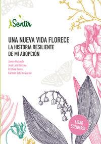 una nueva vida florece - la historia resiliente de mi adopcion - Janire Goizalde / Jose Luis Gonzalo / [ET AL. ]