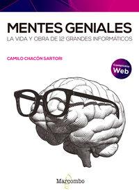 MENTES GENIALES - LA VIDAD Y OBRA DE 12 GRANDES INFORMATICOS