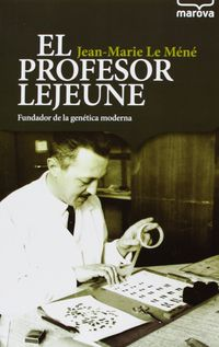 PROFESOR LEJEUNE, EL - FUNDADOR DE LA GENETICA MODERNA