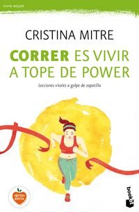 Correr Es Vivir A Tope De Power - Lecciones Vitales A Golpe De Zapatilla - Cristina Mitre