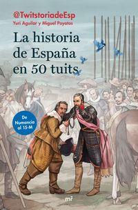 Historia De España En 50 Tuits, La - De Numancia Al 15m - Yuri Aguilar Sanz / Miguel Poyatos Hernandez