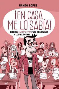 ¡en Casa Me Lo Sabia! - Manual (gamberro) Para Sobrevivir A Los Examenes - Nando Lopez