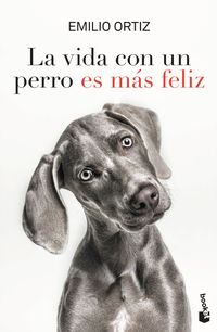 La vida con un perro es mas feliz - Emilio Ortiz