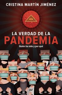 VERDAD DE LA PANDEMIA, LA - QUIEN HA SIDO Y POR QUE