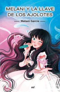 melani y la llave de los ajolotes - Melani Garcia