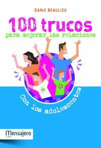 100 TRUCOS PARA MEJORAR LAS RELACIONES CON ADOLESCENTES
