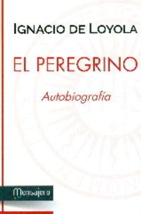 PEREGRINO, EL - AUTOBIOGRFIA (SAN IGNACIO DE LOYOLA)