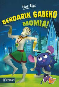 Bat Pat Tv - Bendarik Gabeko Momia! - Batzuk