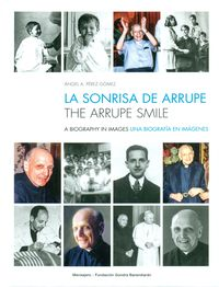 Sonrisa De Arrupe, La - Una Biografia En Imagenes = Arrupe Smile, The - A Biography In Images - Angel A. Perez Gomez