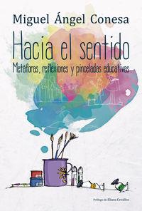 HACIA EL SENTIDO - METAFORAS, REFLEXIONES Y PINCELADAS EDUCATIVAS