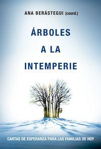 Arboles A La Intemperie - Cartas De Esperanza Para Familias De Hoy - Ana Berastegui (coord. )