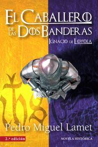 Caballero De Las Dos Banderas, El - Ignacio De Loyola - Pedro Miguel Lamet