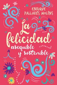 La felicidad asequible y sostenible - Enrique Pallares Molins
