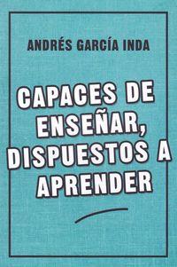 Capaces De Enseñar, Dispuestos A Aprender - Andres Garcia Inda
