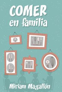 Comer En Familia - Miriam Magallon